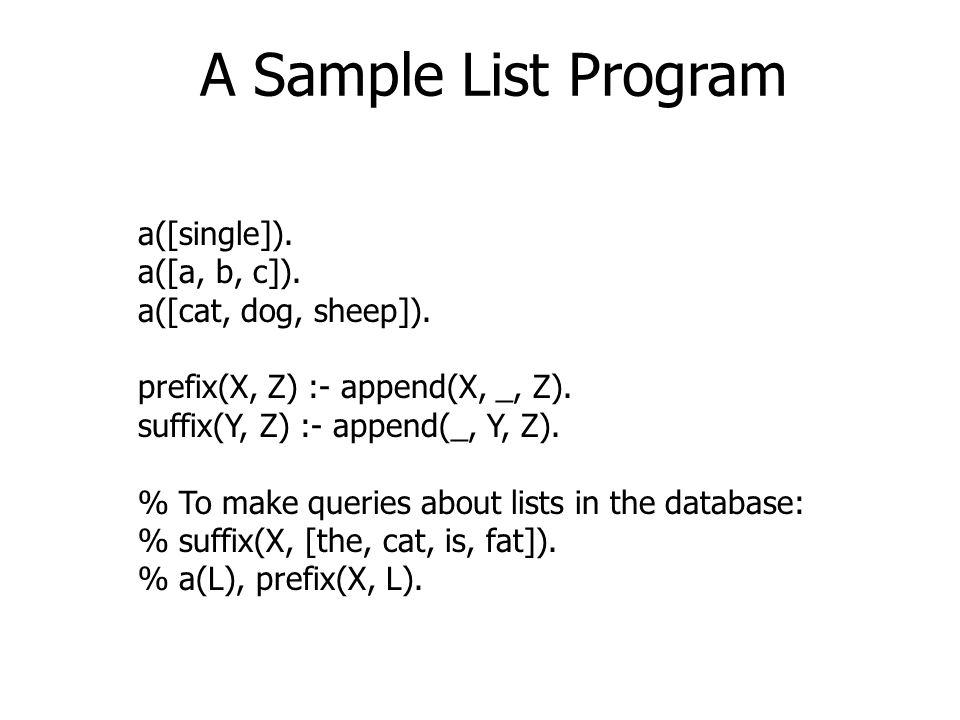 A Sample List Program a([single]). a([a, b, c]). a([cat, dog, sheep]).